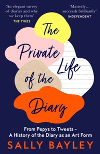 the-private-life-of-a-diary-from-pepys-to-tweets-a-history-of-the-diary-as-an-art-form