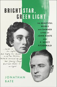 bright-star-green-light-the-beautiful-and-damned-lives-of-john-keats-and-f-scott-fitzgerald