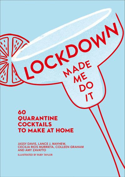 Lockdown Made Me Do It: 60 quarantine cocktails to make at home