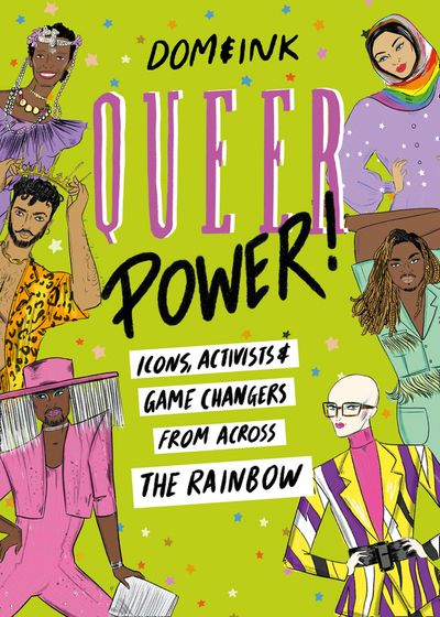 Queer Power: A Celebration of Icons, Activists and Game Changers from Across the Rainbow