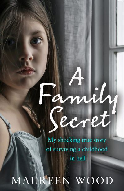 A Family Secret: My Shocking True Story of Surviving a Childhood in Hell