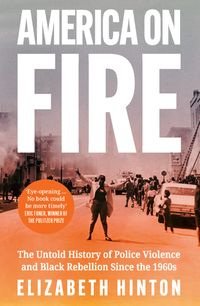 america-on-fire-the-untold-history-of-police-violence-and-black-rebellion-since-the-1960s