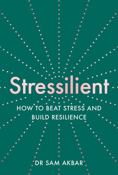 Stressilient: How to Beat Stress and Build Resilience