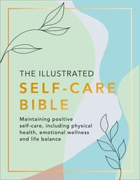 the-illustrated-self-care-bible-maintaining-positive-self-care-including-physical-wellness-emotional-wellness-and-life-balance