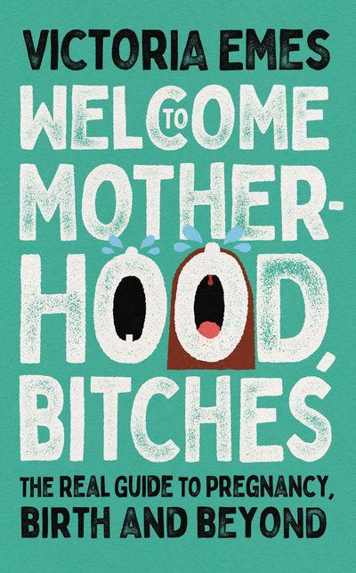 Welcome to Motherhood, Bitches