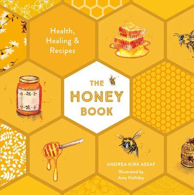 The Honey Book: Health, Healing & Recipes