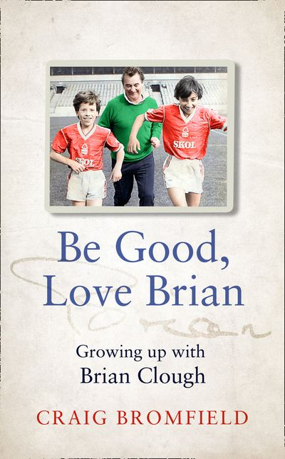 Be Good, Love Brian: Growing up with Brian Clough