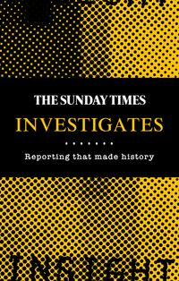 the-sunday-times-investigates-reporting-that-made-history