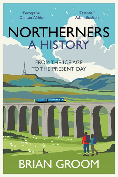 Northerners: A History, from the Ice Age to the Present Day
