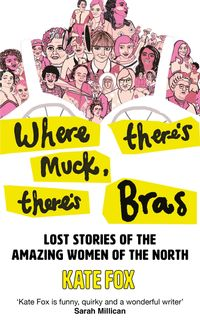 where-theres-muck-theres-bras-the-true-story-of-some-of-the-norths-most-amazing-women