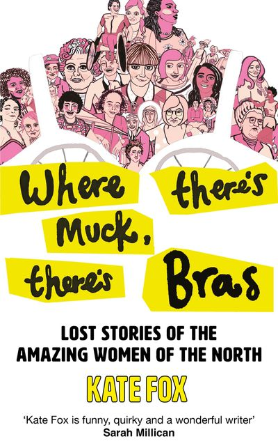 Where There's Muck There's Bras: The true story of some of the north's most amazing women