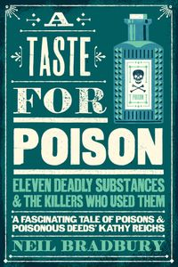 a-taste-for-poison-eleven-deadly-substances-and-the-killers-who-used-them