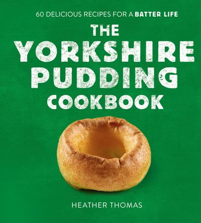 The Yorkshire Pudding Cookbook: 60 Delicious Recipes for a Batter Life