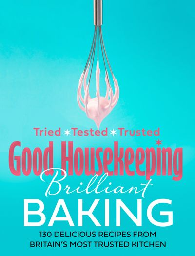 Good Housekeeping Brilliant Baking: 130 Delicious Recipes from Britain's Most Trusted Kitchen