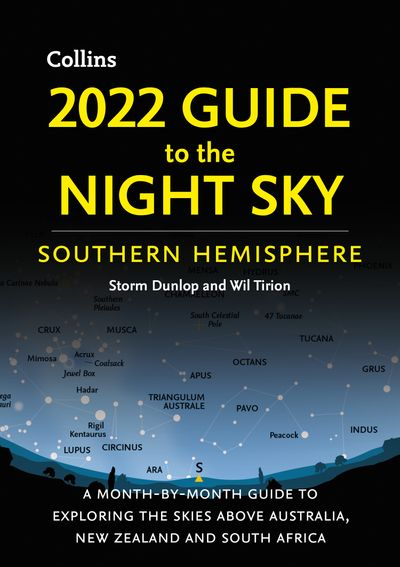 2022 Guide to the Night Sky Southern Hemisphere: A month-by-month guide to exploring the skies above Australia, New Zealand and South Africa