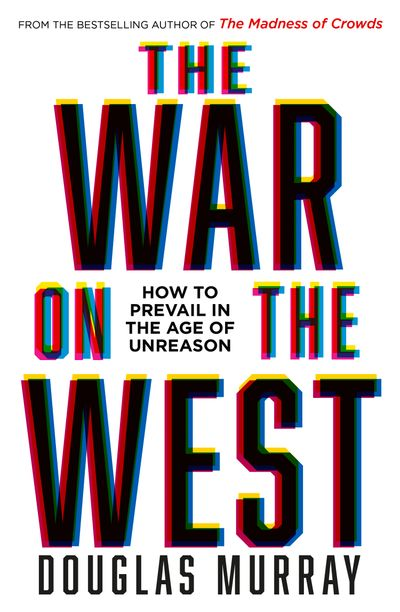 The War on the West: How to Prevail in the Age of Unreason