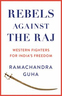 rebels-against-the-raj-western-fighters-for-indias-freedom