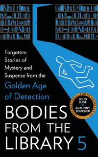 bodies-from-the-library-5-lost-tales-of-mystery-and-suspense-from-the-golden-age-of-detection
