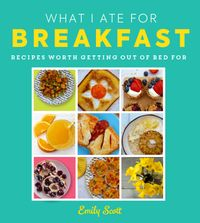 what-i-ate-for-breakfast-food-worth-getting-out-of-bed-for