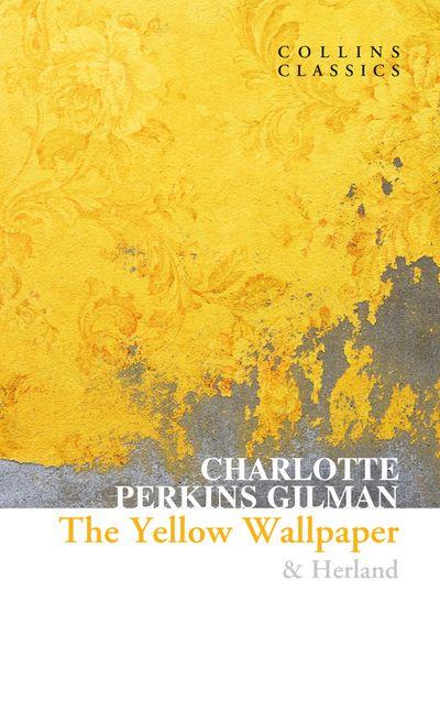 The Yellow Wallpaper & Herland (Collins Classics)