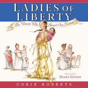 Cover image - Ladies Of Liberty: The Women Who Shaped Our Nation