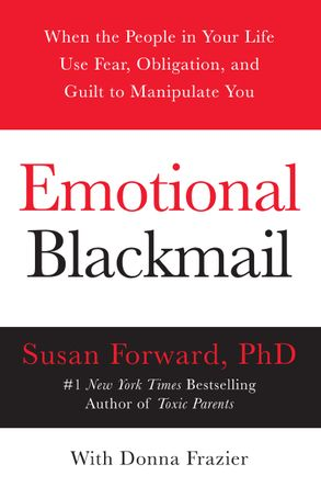 Cover image - Emotional Blackmail: When the People in Your Life Use Fear, Obligation, and Guilt to Manipulate You