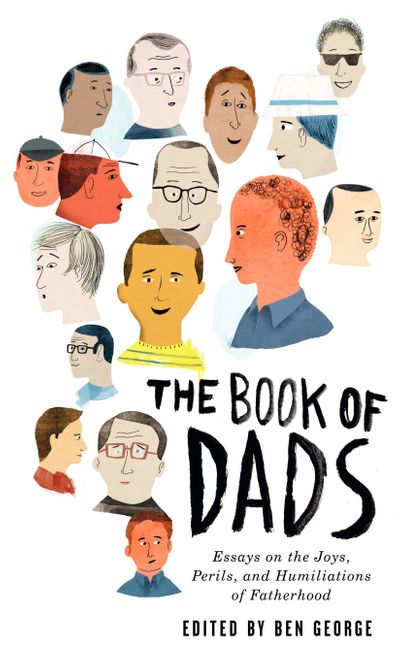 The Book Of Dads: Esaays On The Joys, Perils and Humiliations of Fatherhood