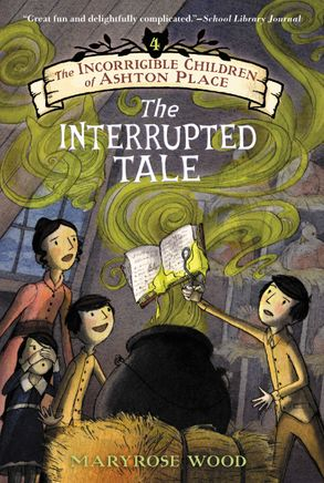 Cover image - The Incorrigible Children of Ashton Place: Book IV: The Interrupted Tale