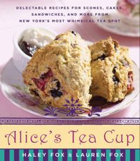 alices-tea-cup-delectable-recipes-for-scones-cakes-sandwiches-and-more-from-new-yorks-most-whimsical-tea-spot