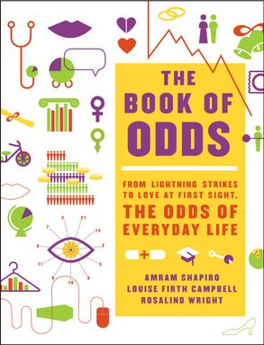 Cover image - The Book of Odds: From Lightning Strikes to Love at First Sight, the Odds of Everyday Life