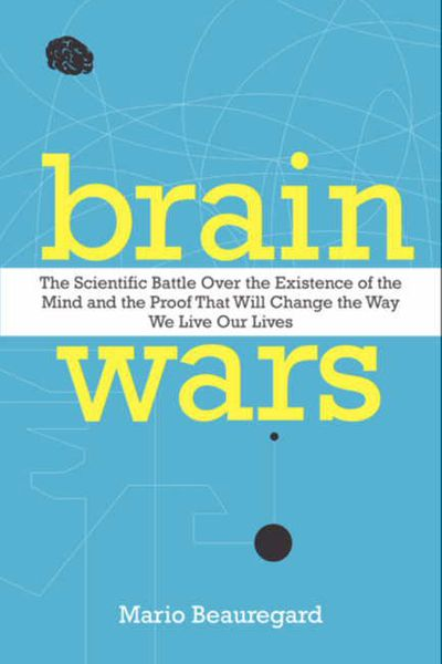 Brain Wars: The Scientific Battle Over the Existence of the Mind and theProof that Will Change the Way We Live Our Lives