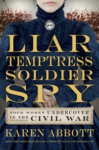 liar-temptress-soldier-spy-four-women-who-changed-the-course-of-the-civil-war
