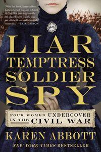 liar-temptress-soldier-spy-four-women-undercover-in-the-civil-war