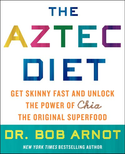 The Aztec Diet: Chia Power: The Superfood that Gets You Skinny and KeepsYou Healthy