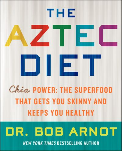 The Aztec Diet : Chia Power: The Superfood That Gets You Skinny and Keeps You Healthy