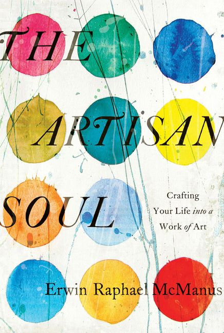 the artisan soul erwin raphael mcmanus file