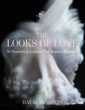 Cover image - The Looks Of Love: 50 Moments In Fashion That Inspired Romance