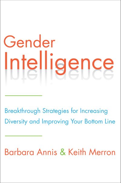 Gender Intelligence: How Embracing Differences in the Workplace Will Strengthen Your Company and Improve its Value