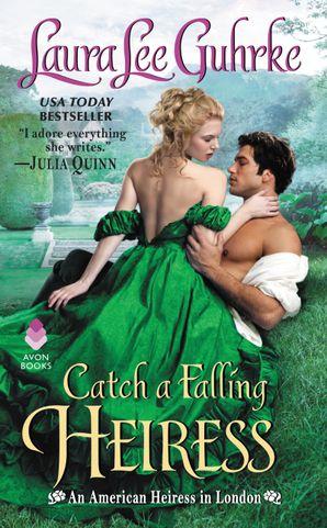 Catch a Falling Heiress: An American Heiress in London