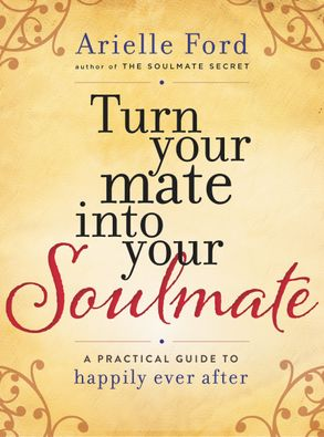 Cover image - Turn Your Mate Into Your Soulmate: A Practical Guide to Happily Ever After