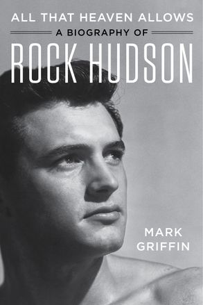 Cover image - All That Heaven Allows: A Biography of Rock Hudson