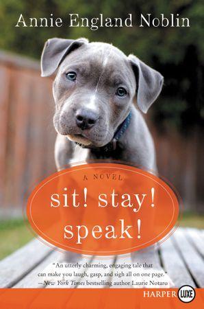 Sit! Stay! Speak! Large Print: A Novel