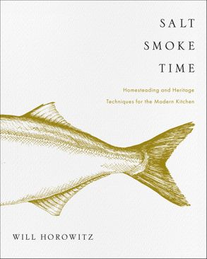 Cover image - Salt Smoke Time: Homesteading and Heritage Techniques for the Modern Kitchen