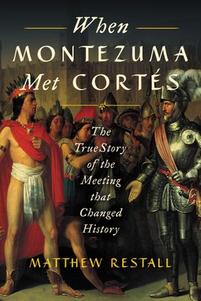 Cover image - When Montezuma Met Cortes: The True Story of the Meeting that Changed History