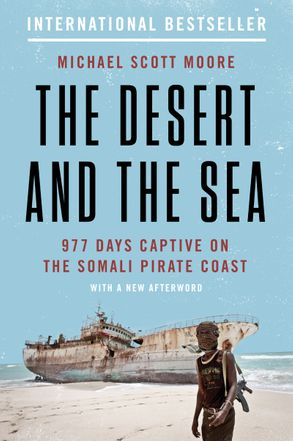 Cover image - The Desert and the Sea: 977 Days Captive on the Somali Pirate Coast