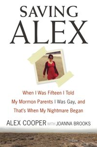 saving-alex-when-i-was-fifteen-i-told-my-mormon-parents-i-was-gay-and-thats-when-my-nightmare-began