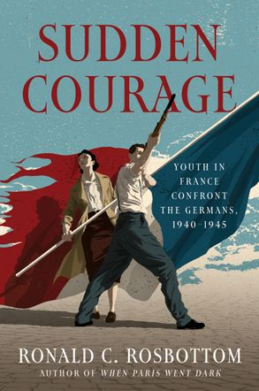 Cover image - Sudden Courage: Youth in France Confront the Germans, 1940-1945