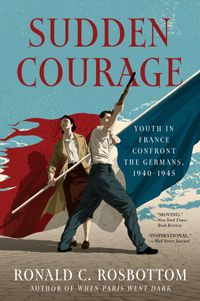 sudden-courage-youth-in-france-confront-the-germans-1940-1945