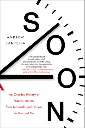 Cover image - Soon: An Overdue History of Procrastination, From Leonardo and Darwin toYou and Me