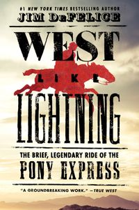 west-like-lightning-the-brief-legendary-ride-of-the-pony-express